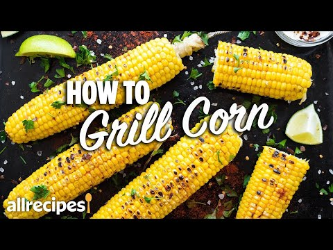 How to Grill Corn on the Cob 3 Ways   You Can Cook That   Allrecipes.com