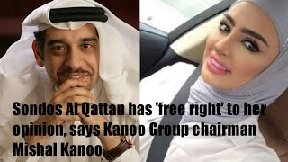 Mishal Kanoo advised the Kuwaiti influencer Sondos Al Qattan to apologise