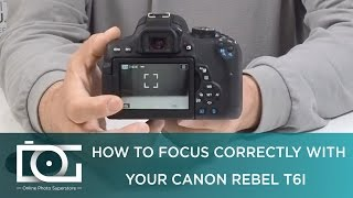 CANON Rebel T6i | How Do I Use The Focus Function Properly?