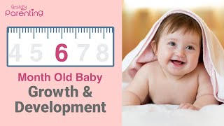 Your 6 Month Old Baby Growth and Development - Milestones, Activities & Baby Care Tips