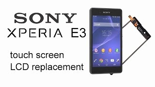Sony Xperia E3 Disassmbly How to Replace Touch Screen Digitizer or LCD Display
