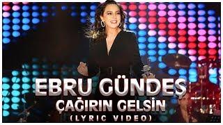 Ebru Gündeş - Çağırın Gelsin (Lyric Video)