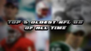 Top 5 oldest NFL quarterback's of all time