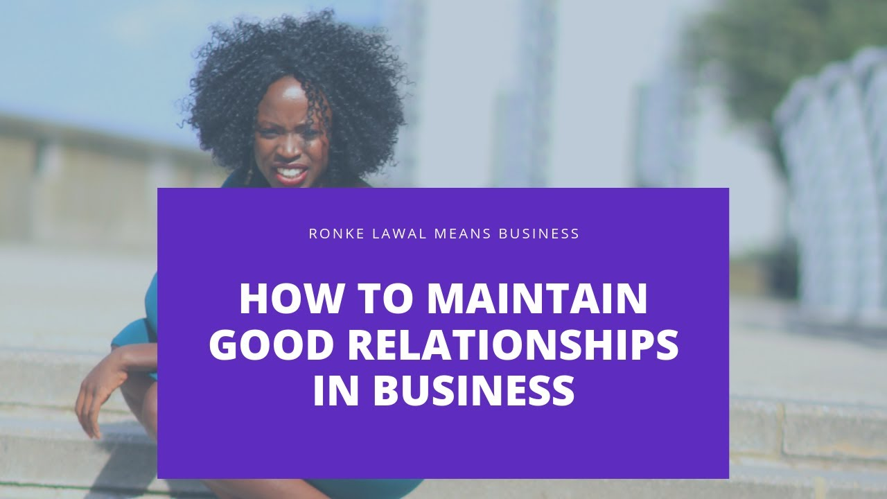 How to Maintain Good Relationships in Business