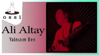 Ali Altay / Yalnızım Ben