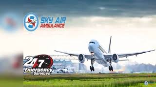 Full Medical Solution in Sky Air Ambulance from Mumbai