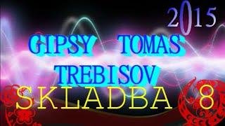 GIPSY TOMAS TREBISOV 2015 - SKLADBA 8
