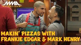 Makin' Pizzas with Frankie Edgar & Mark Henry