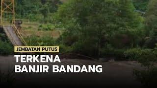 Jembatan di Bengkulu Putus Diterjang Banjir Bandang, 7 Tewas dan 3 Hilang, Ini Daftarnya