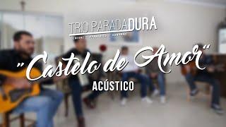 Trio Parada Dura - Castelo De Amor (Acústico)