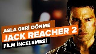 JACK REACHER 2 - Asla Geri Dönme Film İncelemesi