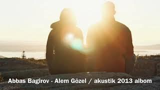 Abbas Bagirov - Alem Gozel / akustik 2013 albom