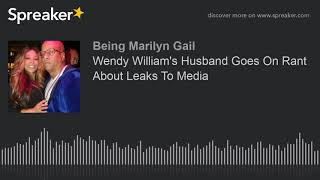 Wendy William's Husband Goes On Rant About Leaks To Media