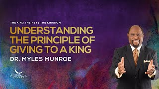 Understanding The Priciple of Giving to a King   Dr. Myles Munroe