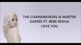The chainsmokers & Martin garrix - Love you  ft  Bebe rexha lyrics