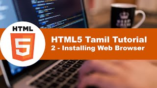 HTML Tamil Tutorials - 2 - Installing Web Browser