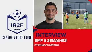 IR2F : Interview d'Etienne Chastang, BMF 6 semaines