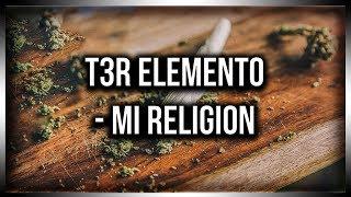 T3R Elemento | Mi Religion | Letra