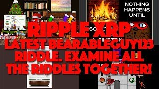 Ripple XRP: Latest BearableGuy123 Riddle. Examine All The Riddles Together!