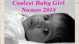 🌺 COOLEST BABY GIRL NAMES 2018 - Best Baby Names!  (Vote for Your Favorite) ⭐