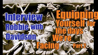 Interview with Robbie Davidson: Equipping Yourself for the Days we're Facing (Part 2)