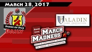Dukes of Dice Daily - Mar. 28, 2017 Vlog - MARCH MADNESS