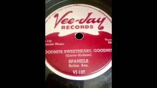 The Spaniels - Goodnite Sweetheart Goodnite 78 rpm!
