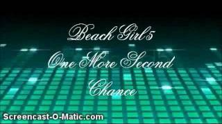 xD BeachGirls 5~One More Second Chance lyricss. (;.