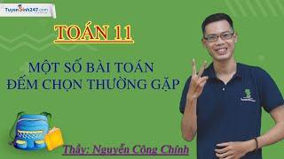 Một số bài toán đếm chọn thường gặp – Môn Toán 11 – Thầy giáo: Nguyễn Công Chính