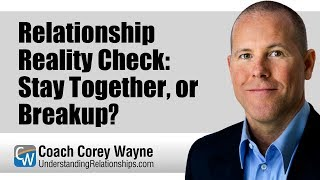 Relationship Reality Check: Stay Together, or Breakup?