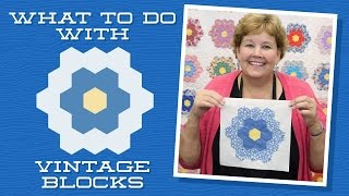 What To Do With Vintage Blocks, With Jenny Doan Of Missouri Star! (Video Tutorial)