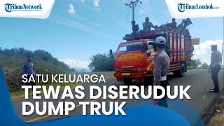 Satu Keluarga Tewas Tertabrak Dump Truk di Dompu, Sopir Diduga Lalai dan Kurang Waspada