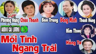 Mối Tình Ngang Trái - Cải Lương Audio - Châu Thanh, Phượng Hằng, Bảo Trang, Thanh Hằng