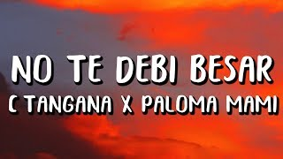 C. Tangana, Paloma Mami, Alizzz   No Te Debi Besar (Letra)
