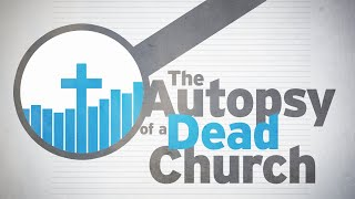 The Autopsy of a Dead Church