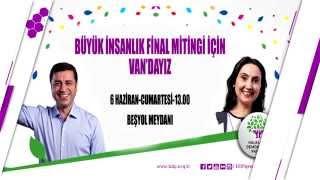 BÜYÜK İNSANLIK FİNAL MİTİNGİ-6 HAZİRAN-VAN