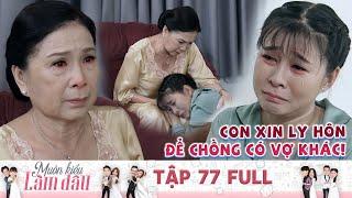 Muôn Kiểu Làm Dâu | Tập 77 Full:  Nàng dâu bật khóc tức tưởi, xin ly hôn để chồng có vợ khác