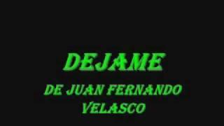 """Video thumbnail of """"dejame-juan fernando velasco con letra"""""""