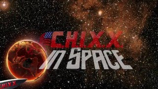 CHIXX In Space
