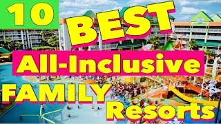 The 10 Best ALL-INCLUSIVE FAMILY Resorts