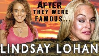 <b>Lindsay Lohan</b>  AFTER They Were Famous