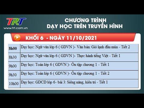 Lớp 6: Ngữ Văn (2 tiết); Toán (2 tiết); GDCD. - Dạy học trên truyền hình TRT ngày 11/10/2021