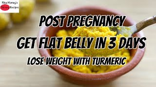 Get Flat Belly In 3 Days Post Pregnancy With Turmeric | After Pregnancy Weight Loss Turmeric Diet