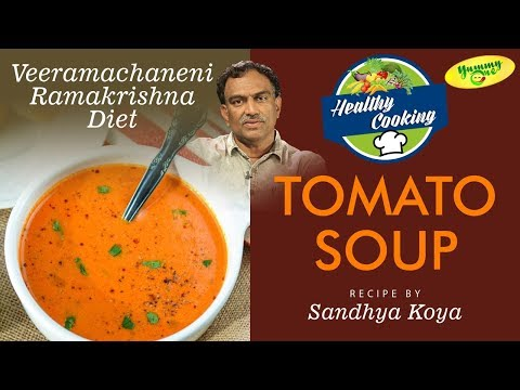 Veeramachaneni Ramakrishna Diet | Tomato Soup Recipe by Sandhya Koya - YummyOne