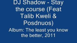 DJ Shadow - Stay the course (Feat Talib Kweli & Posdnuos)