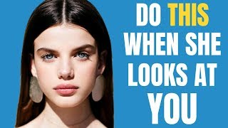 What To Do When A Girl Looks At You   DON'T Make The Mistake All Guys Do!!