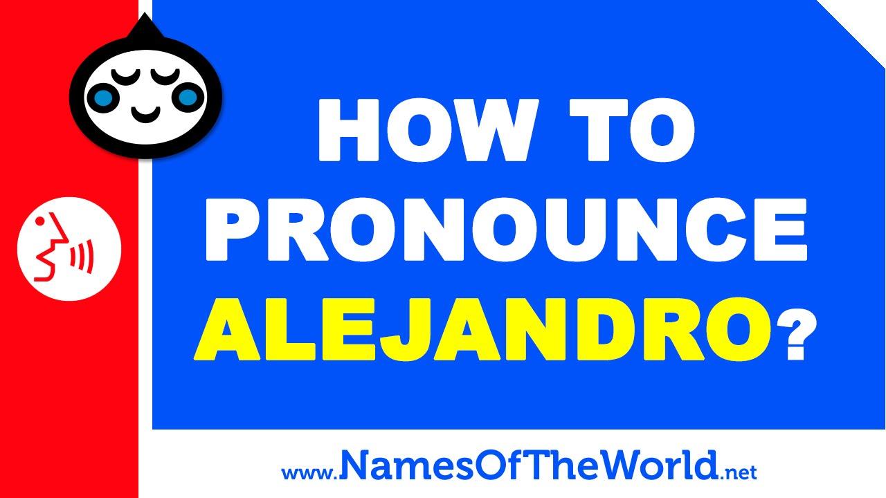 How to pronounce ALEJANDRO in Spanish? - Names Pronunciation - www.namesoftheworld.net
