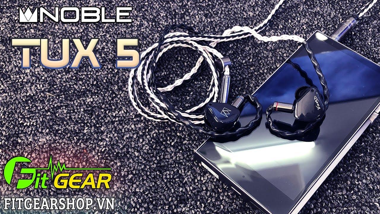 Noble TUX 5 - Siêu Phẩm tai nghe 5 driver, chất âm siêu ĐỈNH