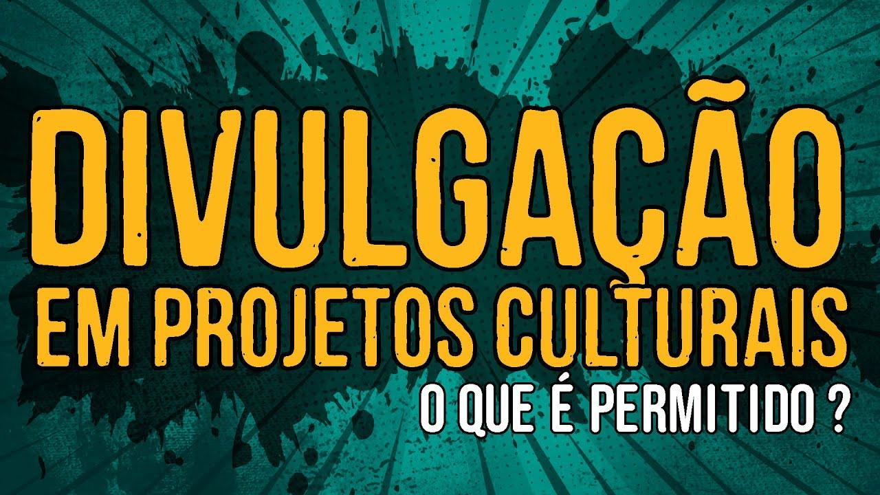 Divulgação em Projetos Culturais – O Que é Permitido