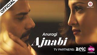 Anuragi - Ajnabi [Official Music Video] - anuragiofficial